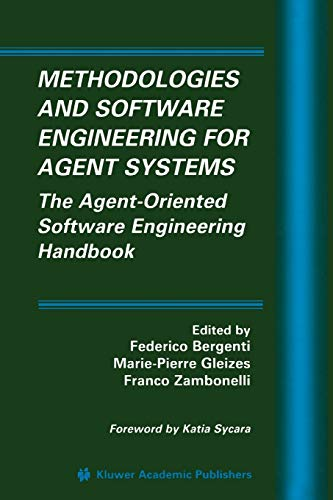 9781441954657: Methodologies and Software Engineering for Agent Systems: The Agent-Oriented Software Engineering Handbook (Multiagent Systems, Artificial Societies, and Simulated Organizations)
