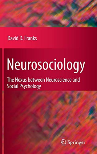 9781441955302: Neurosociology: The Nexus Between Neuroscience and Social Psychology