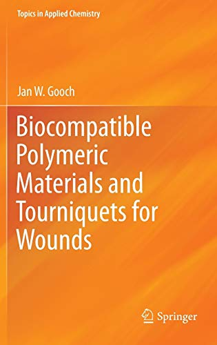Biocompatible Polymeric Materials and Tourniquets for Wounds: Gooch, Jan W.