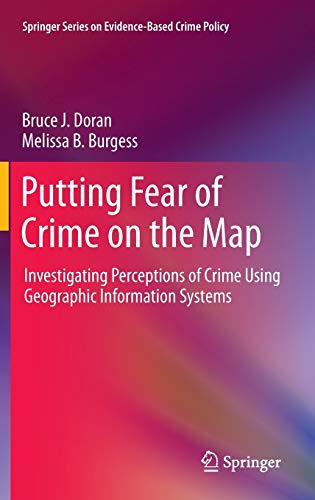 9781441956460: Putting Fear of Crime on the Map: Investigating Perceptions of Crime Using Geographic Information Systems (Springer Series on Evidence-Based Crime Policy)
