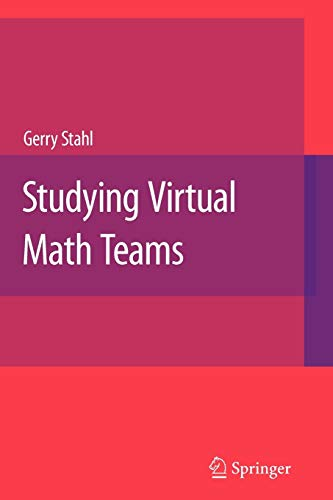 Studying Virtual Math Teams (Computer-Supported Collaborative Learning Series): Gerry Stahl