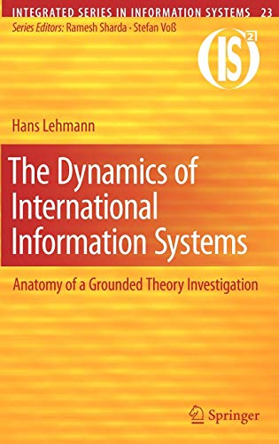 9781441957498: The Dynamics of International Information Systems: Anatomy of a Grounded Theory Investigation (Integrated Series in Information Systems)