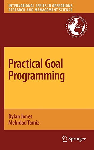 Practical Goal Programming (International Series in Operations Research & Management Science) (1441957707) by Dylan Jones; Mehrdad Tamiz