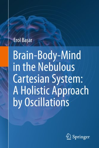 Brain-Body-Mind in the Nebulous Cartesian System: A Holistic Approach by Oscillations: Basar, Erol