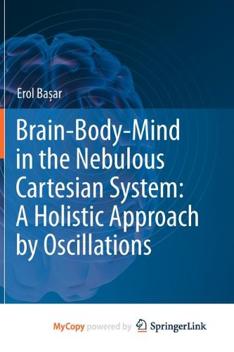 9781441961372: Brain-Body-Mind in the Nebulous Cartesian System: A Holistic Approach by Oscillations