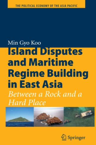 9781441962232: Island Disputes and Maritime Regime Building in East Asia: Between a Rock and a Hard Place (The Political Economy of the Asia Pacific)