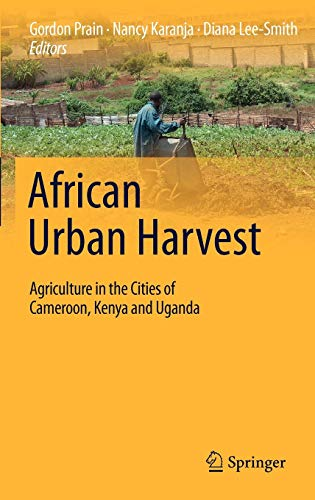 African Urban Harvest. Agriculture in the Cities of Cameroon, Kenya and Uganda: GORDON PRAIN