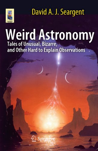 9781441964236: Weird Astronomy: Tales of Unusual, Bizarre, and Other Hard to Explain Observations (Astronomers' Universe)