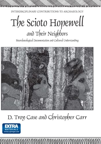 9781441965073: The Scioto Hopewell and Their Neighbors: Bioarchaeological Documentation and Cultural Understanding (Interdisciplinary Contributions to Archaeology)