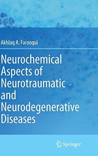 Neurochemical Aspects of Neurotraumatic and Neurodegenerative Diseases: Akhlaq A. Farooqui
