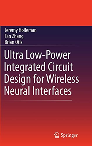 9781441967268: Ultra Low-Power Integrated Circuit Design for Wireless Neural Interfaces