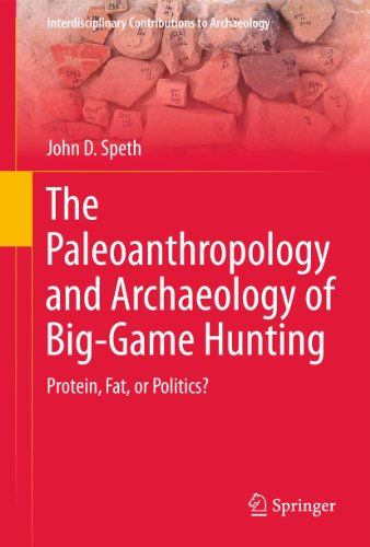 The Paleoanthropology and Archaeology of Big-Game Hunting: John D. Speth