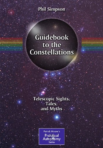 9781441969408: Guidebook to the Constellations: Telescopic Sights, Tales, and Myths (The Patrick Moore Practical Astronomy Series)