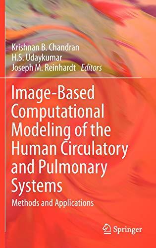 Image-Based Computational Modeling of the Human Circulatory and Pulmonary Systems: Krishnan B. ...