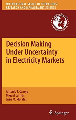 Decision Making Under Uncertainty in Electricity Markets: Antonio J. Conejo