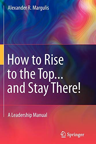 9781441975027: How to Rise to the Top...and Stay There!: A Leadership Manual
