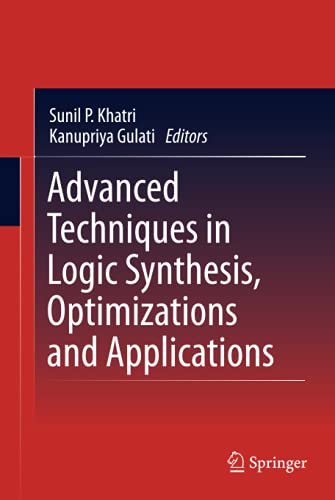 Advanced Techniques in Logic Synthesis, Optimizations and: Khatri, Sunil P.;