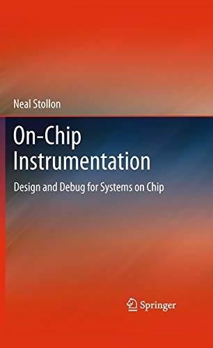 On-Chip Instrumentation: Design and Debug for Systems on Chip: Neal Stollon
