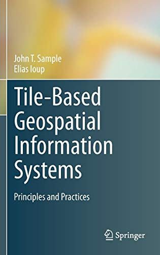 Tile-Based Geospatial Information Systems: Principles and Practices: Sample, John T.; Ioup, Elias