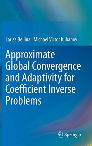 9781441978042: Approximate Global Convergence and Adaptivity for Coefficient Inverse Problems