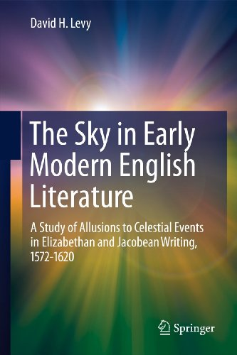 The Sky in Early Modern English Literature: A Study of Allusions to Celestial Events in Elizabethan and Jacobean Writing, 1572-1620 (1441978135) by David H. Levy