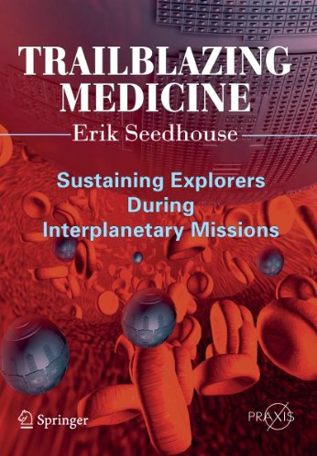 9781441978288: Trailblazing Medicine: Sustaining Explorers During Interplanetary Missions (Springer Praxis Books)