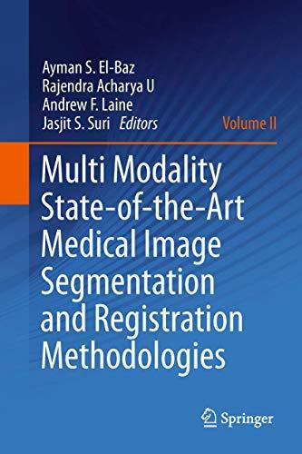 Multi Modality State-of-the-art Medical Image Segmentation and Registration Methodologies: Volume ...