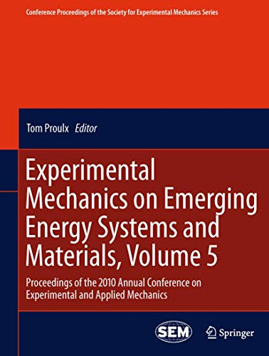 Experimental Mechanics on Emerging Energy Systems and Materials, Volume 5: Proceedings of the 2010 ...