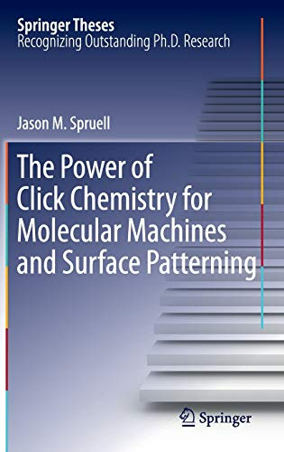 The Power of Click Chemistry for Molecular Machines and Surface Patterning (Springer Theses): Jason...