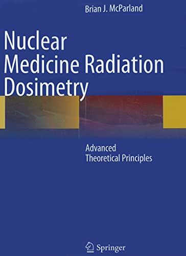 Nuclear Medicine Radiation Dosimetry: Advanced Theoretical Principles: Brian J McParland