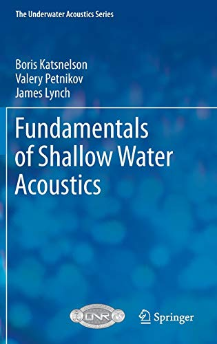 Fundamentals of Shallow Water Acoustics (The Underwater Acoustics Series) (1441997768) by Boris Katsnelson; Valery Petnikov; James Lynch