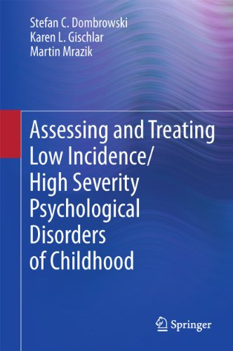 9781441999696: Assessing and Treating Low Incidence/High Severity Psychological Disorders of Childhood