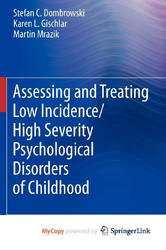 9781441999719: Assessing and Treating Low Incidence/High Severity Psychological Disorders of Childhood