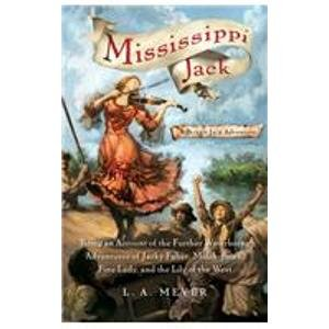 Mississippi Jack: Being an Account of the Further Waterborne Adventures of Jacky Faber,midshipman, Fine Lady, and Lily of the West (Bloody Jack Adventures) (144200049X) by Meyer, Louis A.