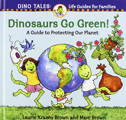 Dinosaurs Go Green!: A Guide to Protecting Our Planet (1442001372) by Laurie Krasny Brown; Marc Tolon Brown