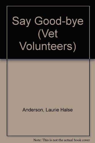 Say Good-bye (Vet Volunteers) (1442002174) by Anderson, Laurie Halse