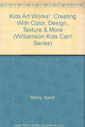 9781442004870: Kids Art Works!: Creating With Color, Design, Texture & More (Williamson Kids Can! Series)