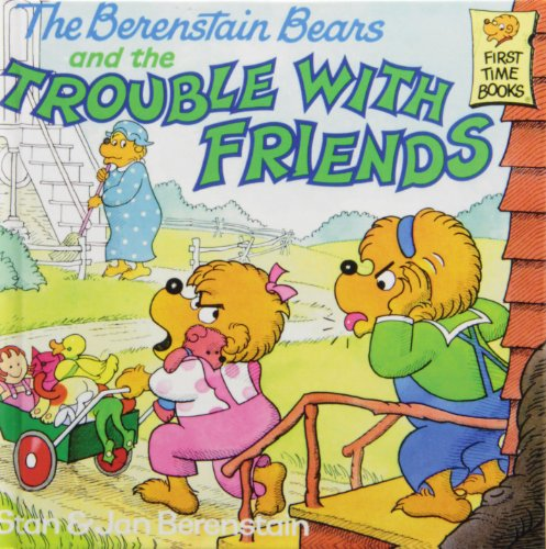 9781442005341: The Berenstain Bears and the Trouble With Friends (First Time Books)