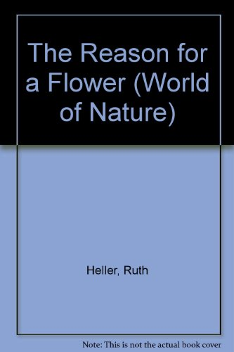 The Reason for a Flower (World of Nature): Heller, Ruth