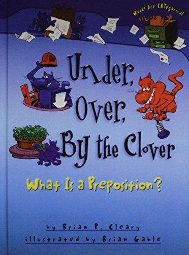 Under, Over, by the Clover: What Is a Preposition? (Words Are Categorical) (1442007796) by Brian P. Cleary