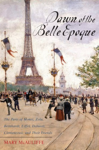 9781442087729: Dawn of the Belle Epoque : The Paris of Monet, Zola, Bernhardt, Eiffel, Debussy, Clemenceau, and Their Friends