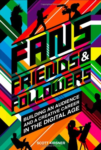 9781442100749: Fans, Friends And Followers: Building An Audience And A Creative Career In The Digital Age