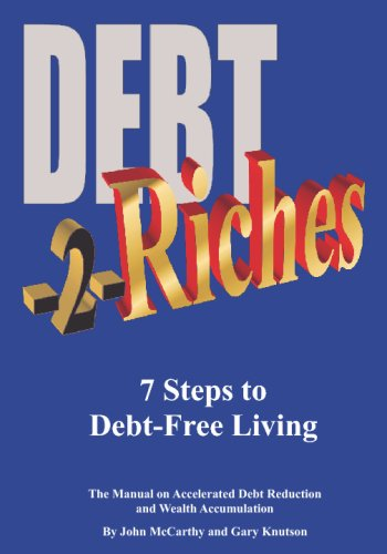Debt-2-Riches: 7 Steps To Debt-Free Living (1442101784) by John McCarthy; Gary Knutson