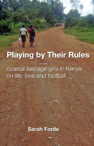 9781442106277: Playing by Their Rules: coastal teenage girls in Kenya on life, love and football