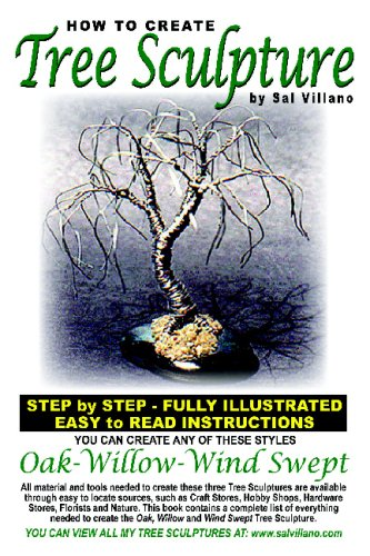 How To Create Tree Sculpture: Step By Step Instructions - Fully Illustrated: Sal Villano