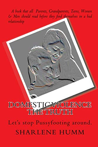 9781442107786: Domestic Violence The Truth: Let's Stop Pussyfooting Around.
