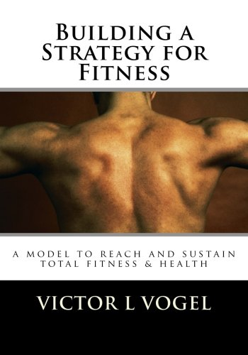 9781442107946: Building a Strategy for Fitness: a model to reach and sustain total fitness & health