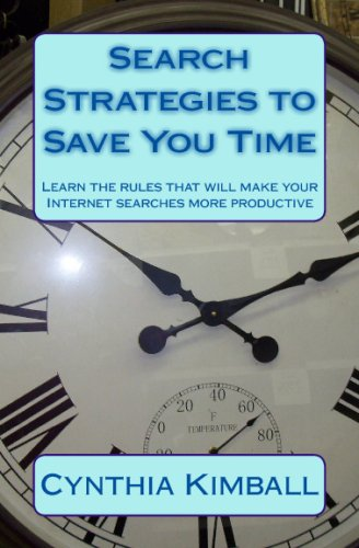 Search Strategies To Save You Time: Learn The Rules That Will Make Your Internet Searches More ...