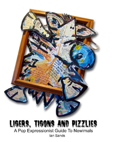 Ligers, Tigons And Pizzlies: A Pop Expressionist Guide To Newimals: Ian Sands