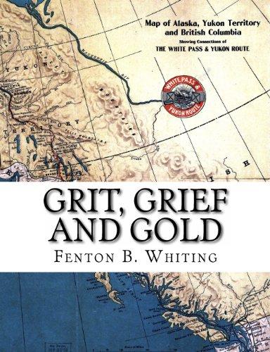 9781442114494: Grit, Grief And Gold: A True Narrative Of An Alaska Pathfinder